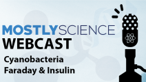 Cyanobacteria, Michael Faraday, and Insulin – MostlyScience Webcast –  22/04/2018