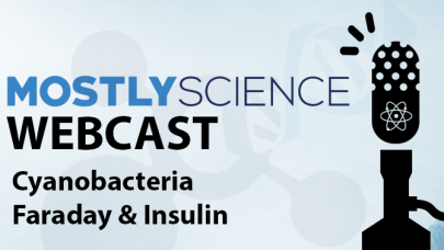 Cyanobacteria, Michael Faraday, and Insulin – MostlyScience Webcast –  22/04/2018