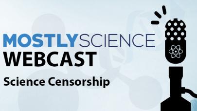 Science Censorship – MostlyScience Webcast – 14/04/2018